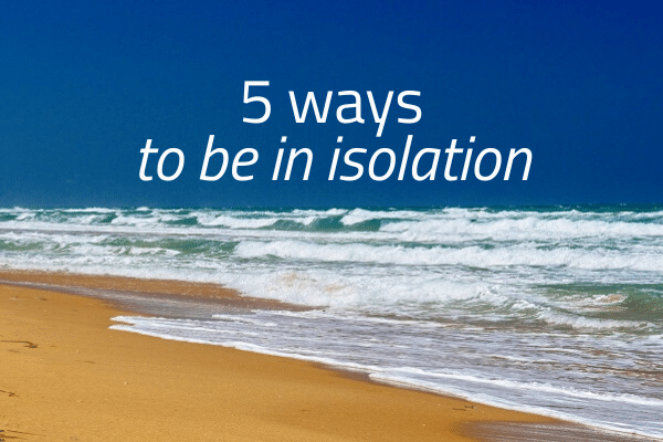 to be in isolation